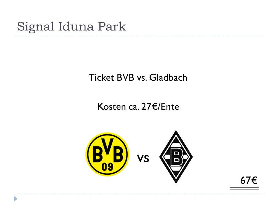 Signal Iduna Park Ticket BVB vs. Gladbach Kosten ca. 27/Ente 67 vs
