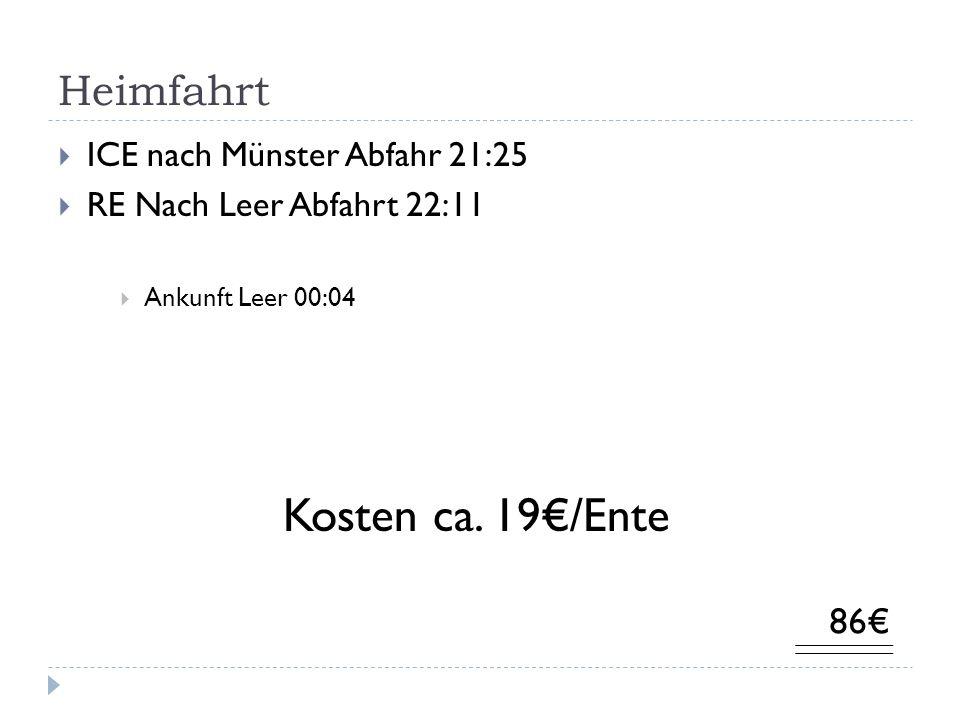Heimfahrt ICE nach Münster Abfahr 21:25 RE Nach Leer Abfahrt 22:11 Ankunft Leer 00:04 86 Kosten ca. 19/Ente