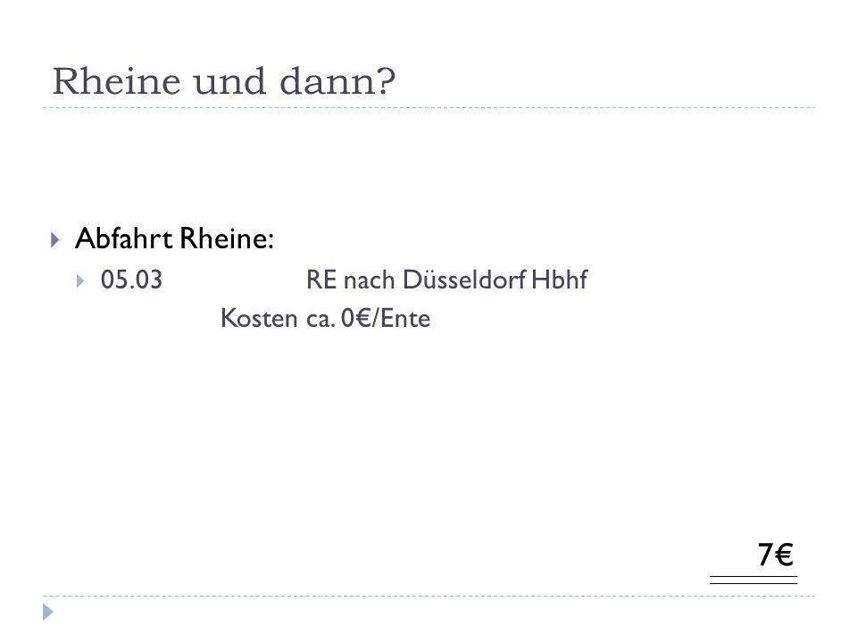 Rheine und dann Abfahrt Rheine: 05.03 RE nach Düsseldorf Hbhf Kosten ca. 0/Ente 7