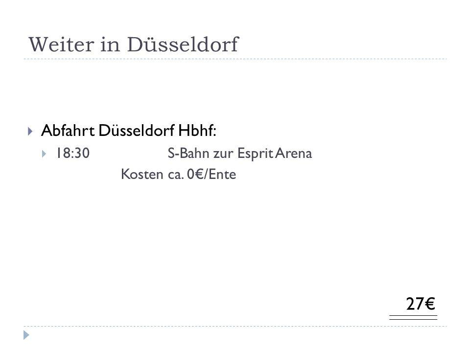 Weiter in Düsseldorf Abfahrt Düsseldorf Hbhf: 18:30S-Bahn zur Esprit Arena Kosten ca. 0/Ente 27