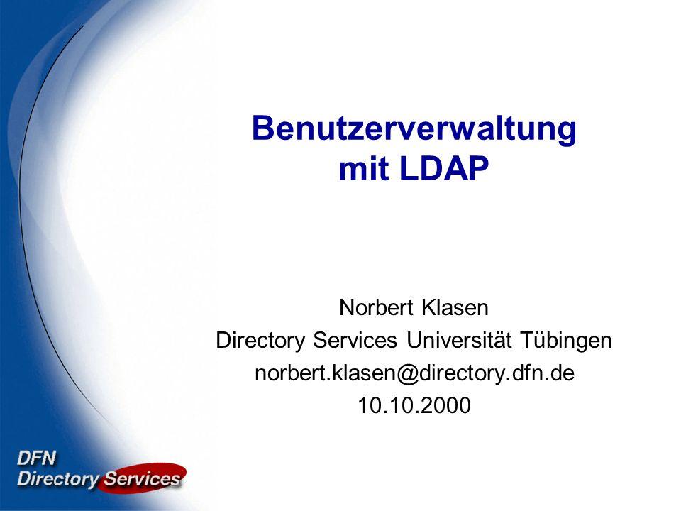 Benutzerverwaltung mit LDAP Norbert Klasen Directory Services Universität Tübingen norbert.klasen@directory.dfn.de 10.10.2000