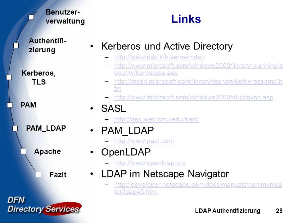 Benutzer- verwaltung Authentifi- zierung Kerberos, TLS PAM Fazit Apache PAM_LDAP LDAP Authentifizierung28 Links Kerberos und Active Directory –http://