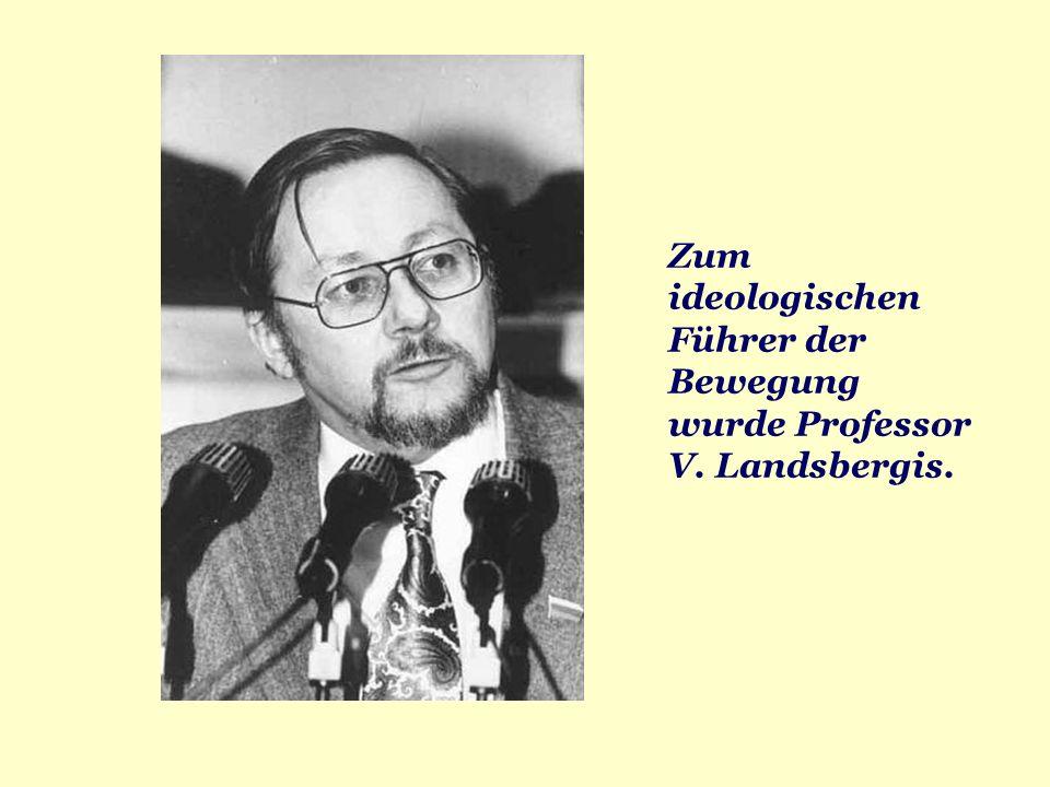 Zum ideologischen Führer der Bewegung wurde Professor V. Landsbergis.