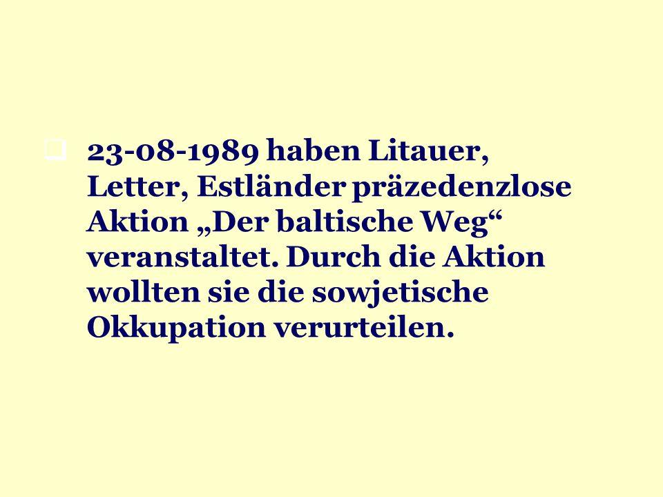 23-08-1989 haben Litauer, Letter, Estländer präzedenzlose Aktion Der baltische Weg veranstaltet. Durch die Aktion wollten sie die sowjetische Okkupati