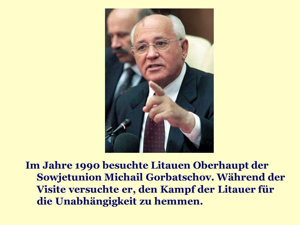 Im Jahre 1990 besuchte Litauen Oberhaupt der Sowjetunion Michail Gorbatschov. Während der Visite versuchte er, den Kampf der Litauer für die Unabhängi