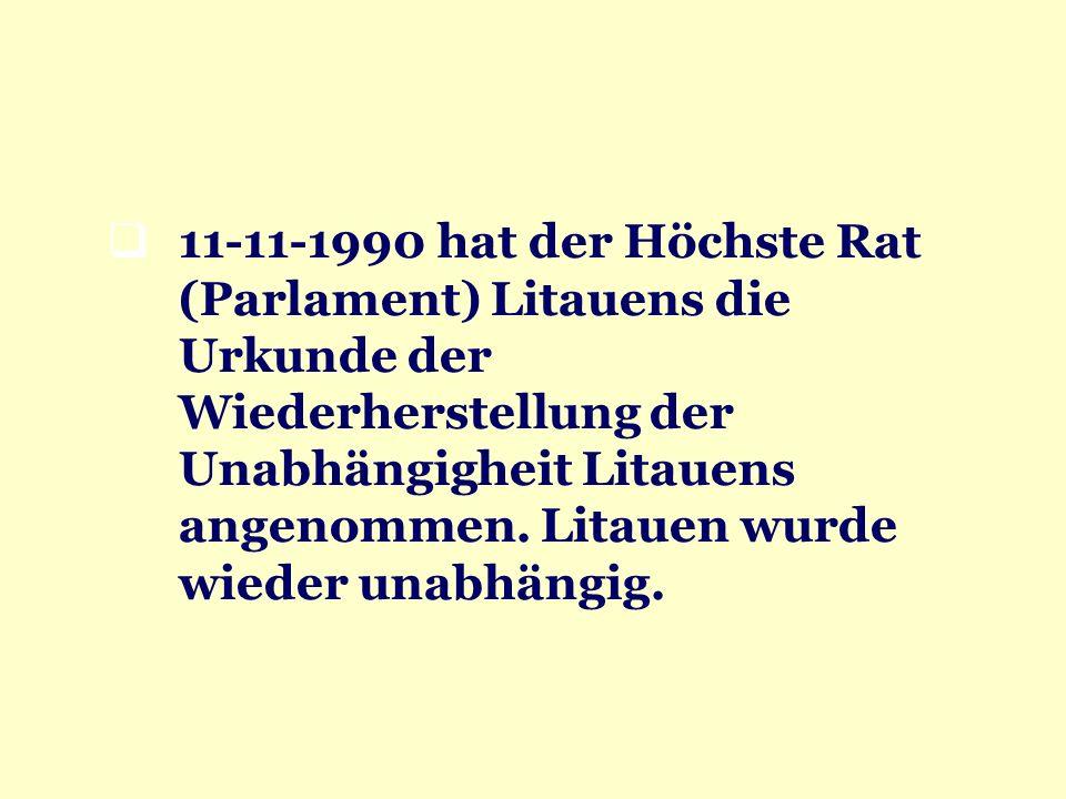11-11-1990 hat der Höchste Rat (Parlament) Litauens die Urkunde der Wiederherstellung der Unabhängigheit Litauens angenommen. Litauen wurde wieder una