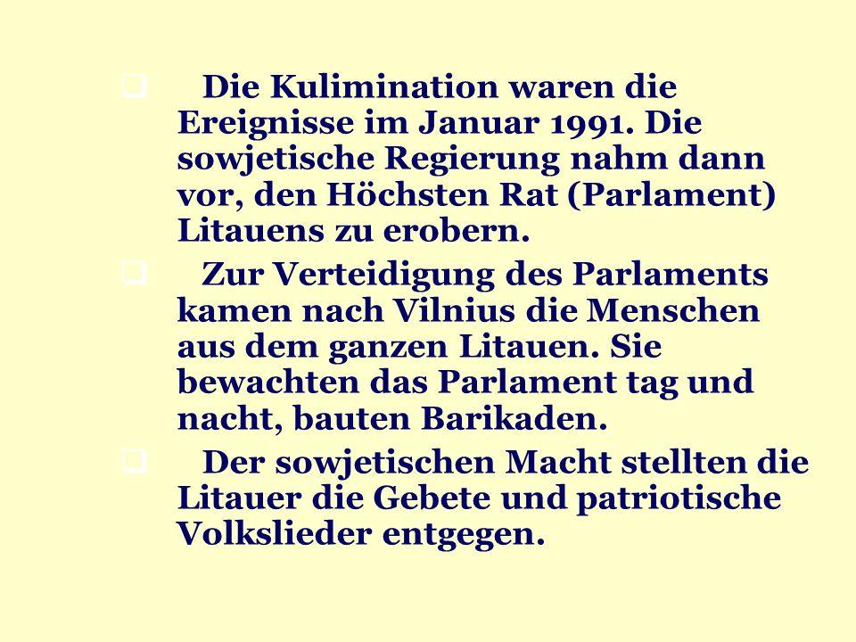 Die Kulimination waren die Ereignisse im Januar 1991. Die sowjetische Regierung nahm dann vor, den Höchsten Rat (Parlament) Litauens zu erobern. Zur V