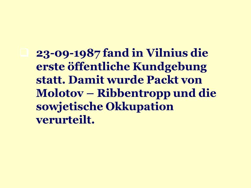 23-09-1987 fand in Vilnius die erste öffentliche Kundgebung statt. Damit wurde Packt von Molotov – Ribbentropp und die sowjetische Okkupation verurtei