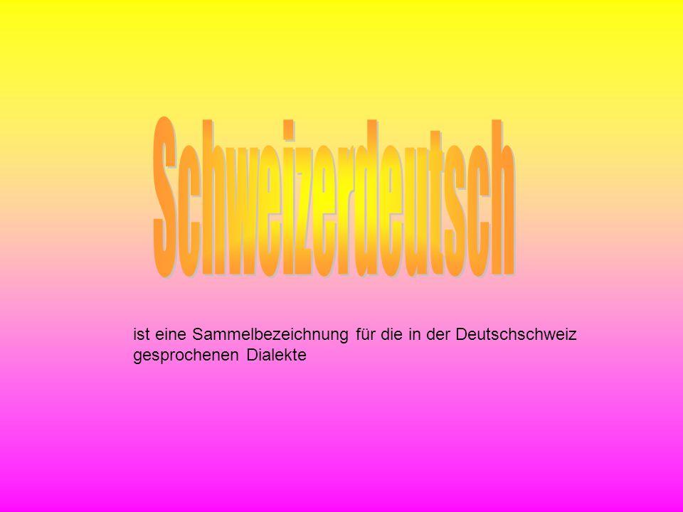 ist eine Sammelbezeichnung für die in der Deutschschweiz gesprochenen Dialekte