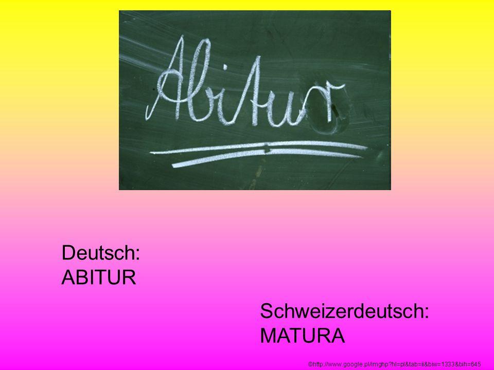Deutsch: ABITUR Schweizerdeutsch: MATURA ©http://www.google.pl/imghp?hl=pl&tab=ii&biw=1333&bih=645