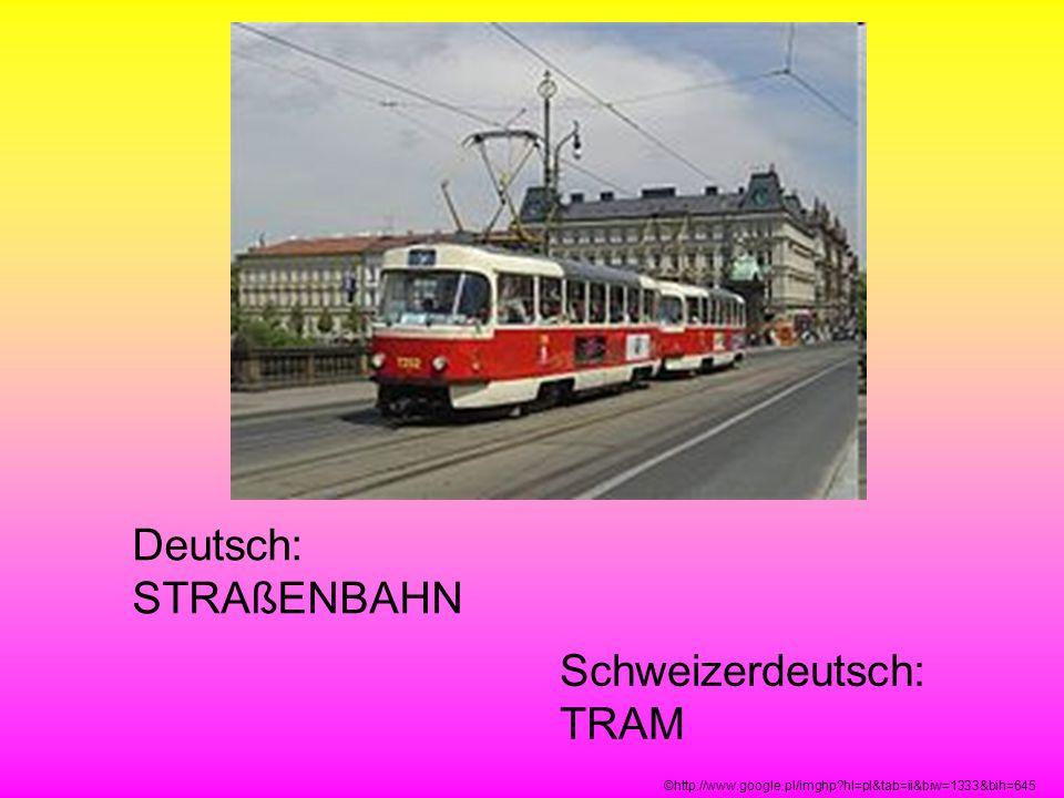 Deutsch: STRAßENBAHN Schweizerdeutsch: TRAM ©http://www.google.pl/imghp?hl=pl&tab=ii&biw=1333&bih=645