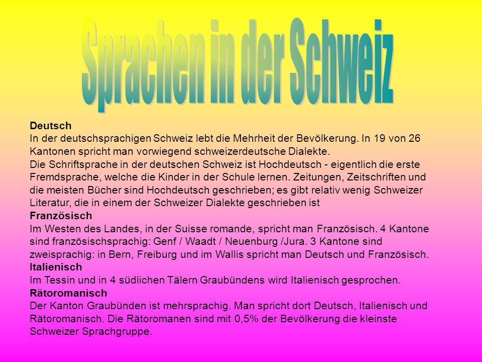 Deutsch In der deutschsprachigen Schweiz lebt die Mehrheit der Bevölkerung. In 19 von 26 Kantonen spricht man vorwiegend schweizerdeutsche Dialekte. D