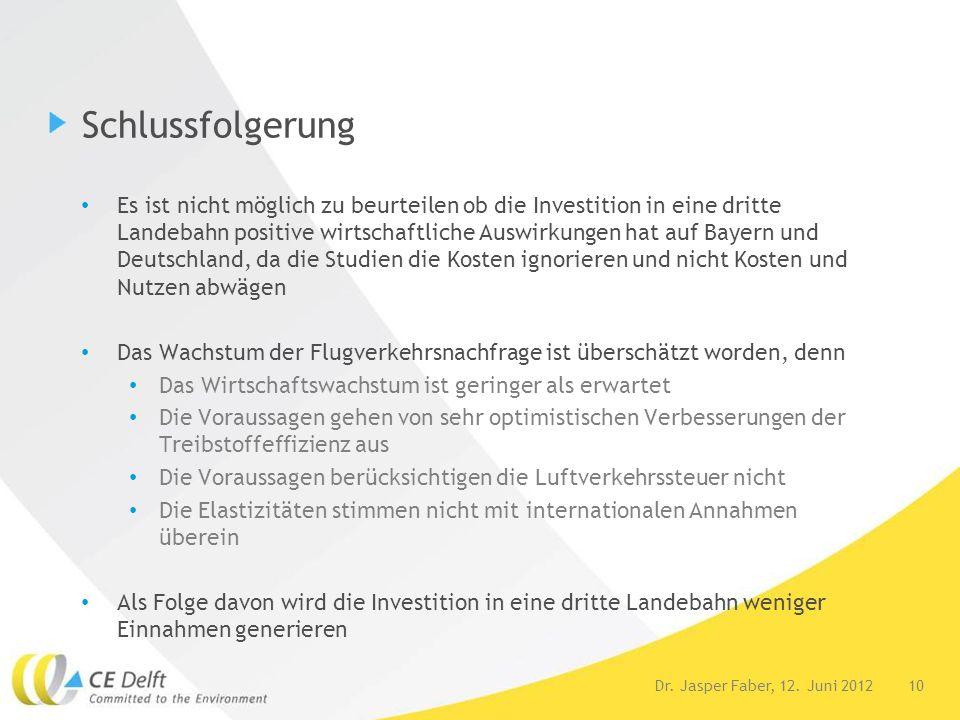 10Dr. Jasper Faber, 12. Juni 2012 Schlussfolgerung Es ist nicht möglich zu beurteilen ob die Investition in eine dritte Landebahn positive wirtschaftl