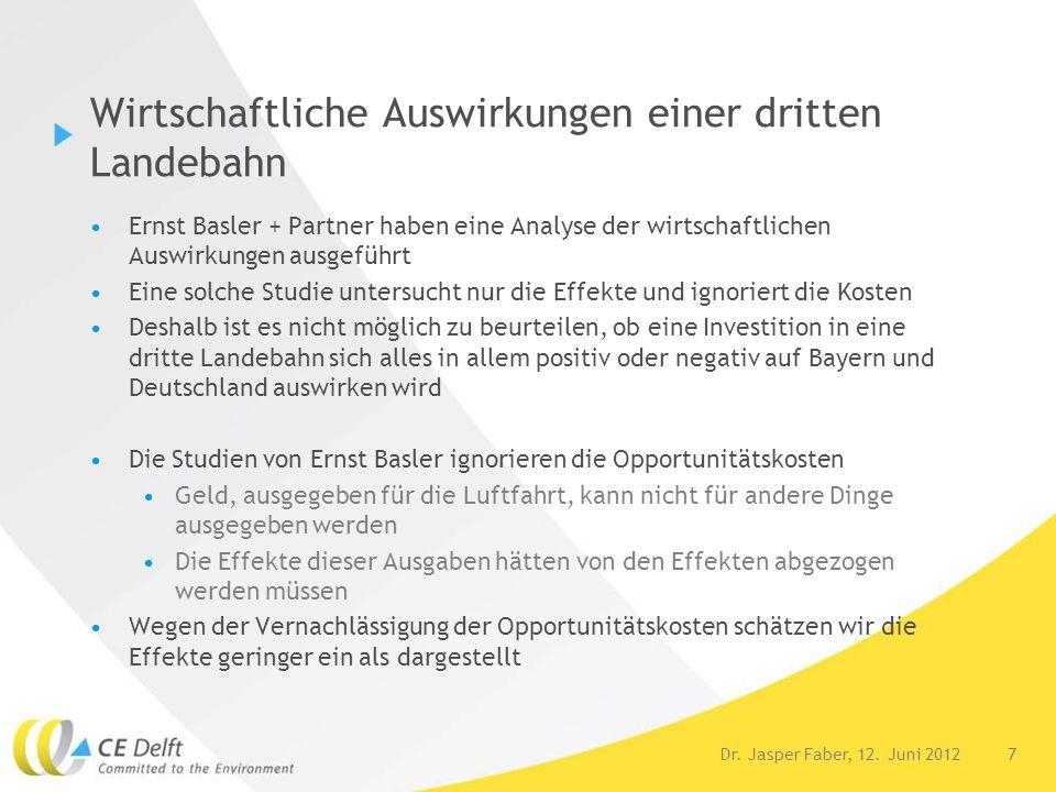 7Dr. Jasper Faber, 12. Juni 2012 Wirtschaftliche Auswirkungen einer dritten Landebahn Ernst Basler + Partner haben eine Analyse der wirtschaftlichen A