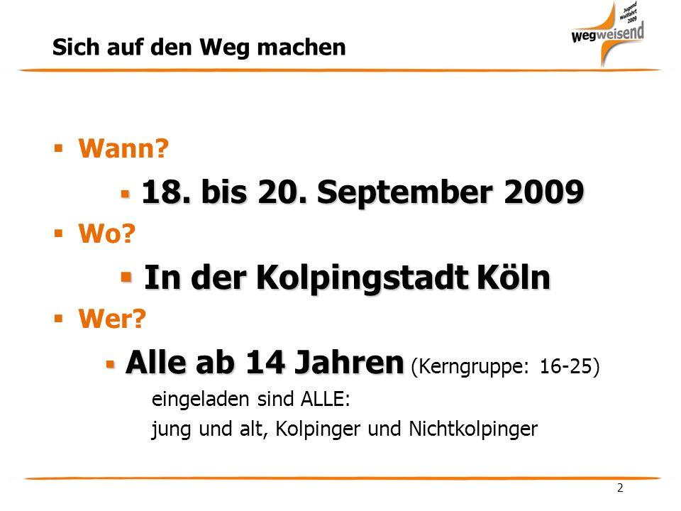 2 Sich auf den Weg machen Wann. 18. bis 20. September 2009 18.