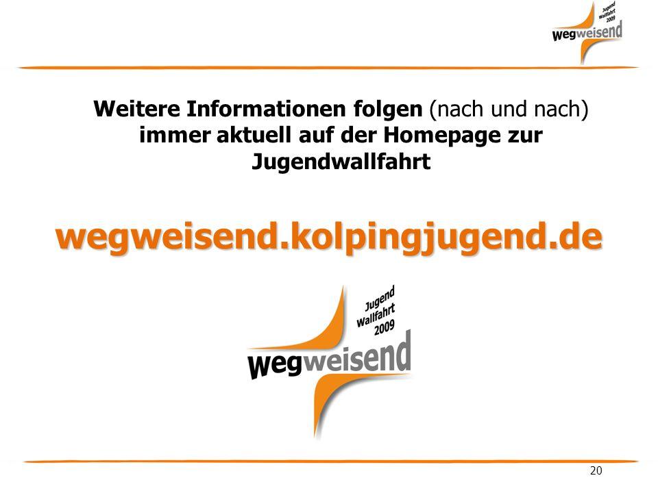 20 Weitere Informationen folgen (nach und nach) immer aktuell auf der Homepage zur Jugendwallfahrtwegweisend.kolpingjugend.de