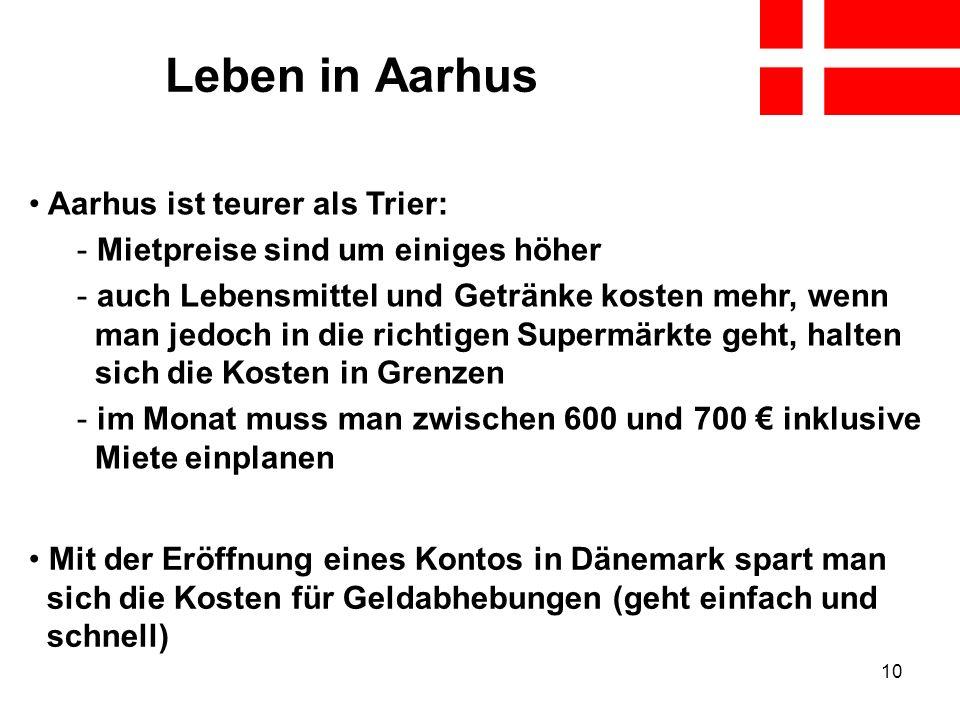 10 Leben in Aarhus Aarhus ist teurer als Trier: - Mietpreise sind um einiges höher - auch Lebensmittel und Getränke kosten mehr, wenn man jedoch in di