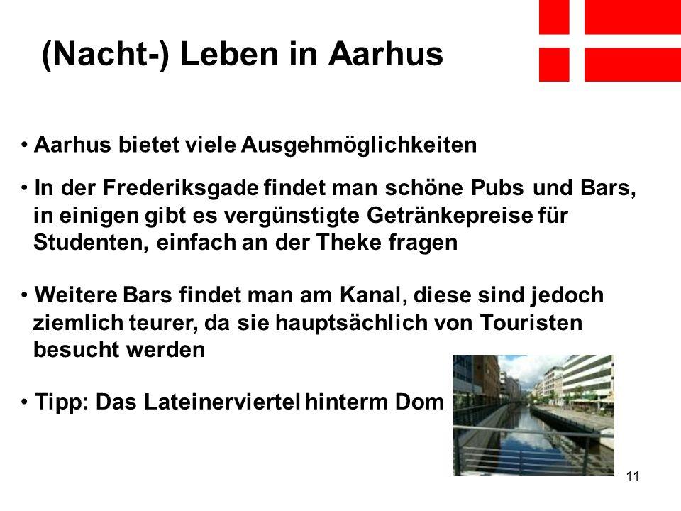 11 (Nacht-) Leben in Aarhus Aarhus bietet viele Ausgehmöglichkeiten In der Frederiksgade findet man schöne Pubs und Bars, in einigen gibt es vergünsti