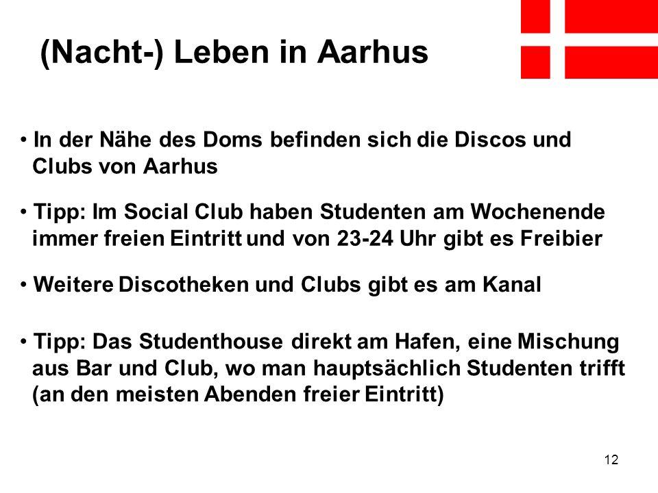 12 (Nacht-) Leben in Aarhus In der Nähe des Doms befinden sich die Discos und Clubs von Aarhus Tipp: Im Social Club haben Studenten am Wochenende imme