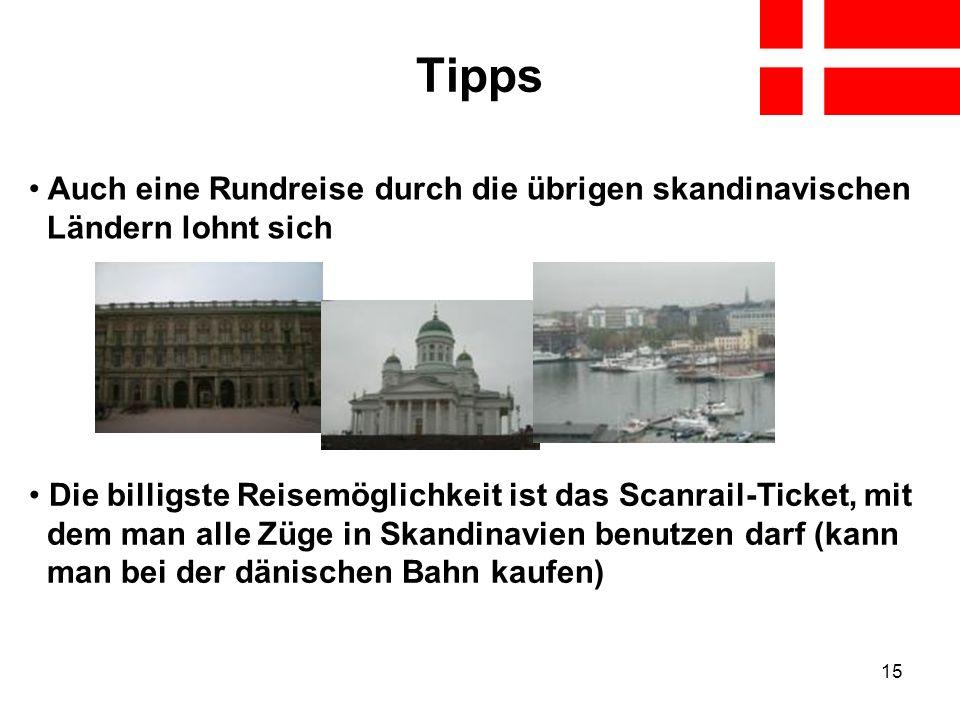 15 Tipps Die billigste Reisemöglichkeit ist das Scanrail-Ticket, mit dem man alle Züge in Skandinavien benutzen darf (kann man bei der dänischen Bahn