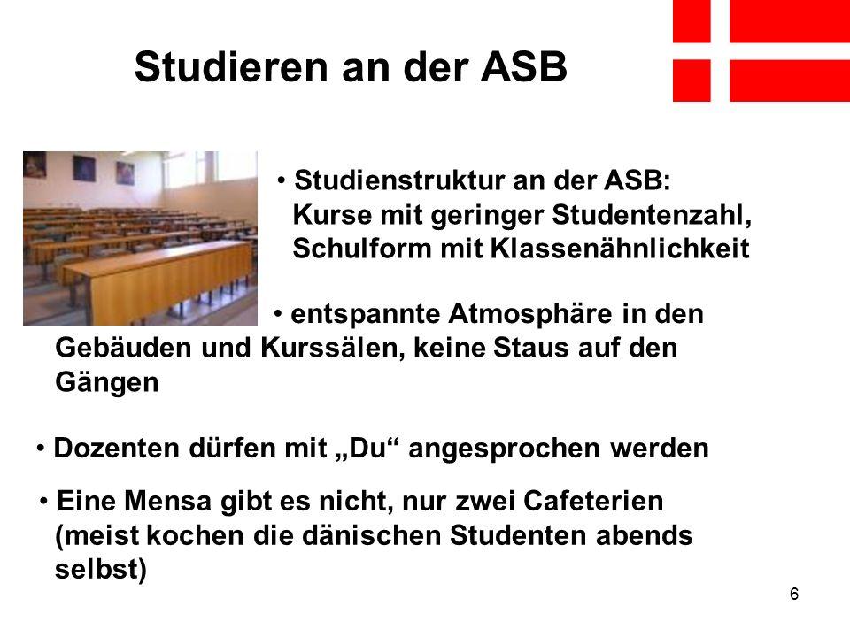 6 Studieren an der ASB Studienstruktur an der ASB: Kurse mit geringer Studentenzahl, Schulform mit Klassenähnlichkeit Dozenten dürfen mit Du angesproc