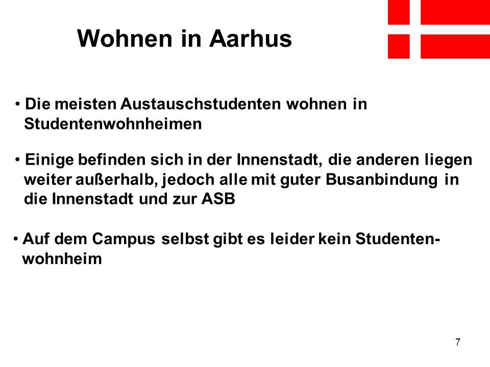 7 Wohnen in Aarhus Die meisten Austauschstudenten wohnen in Studentenwohnheimen Auf dem Campus selbst gibt es leider kein Studenten- wohnheim Einige b