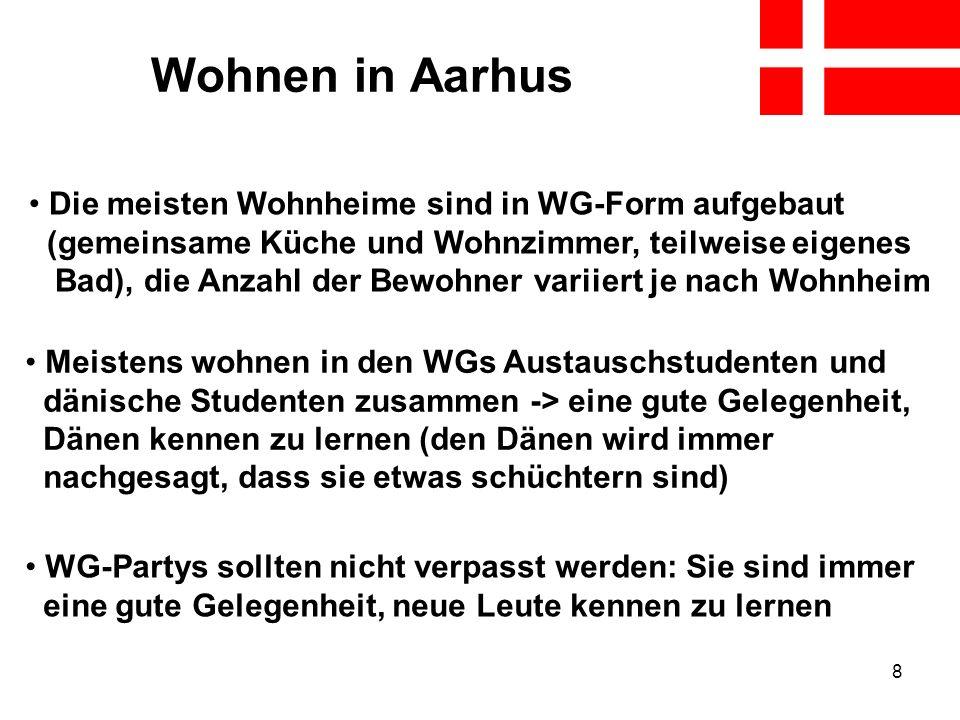 8 Wohnen in Aarhus Die meisten Wohnheime sind in WG-Form aufgebaut (gemeinsame Küche und Wohnzimmer, teilweise eigenes Bad), die Anzahl der Bewohner v