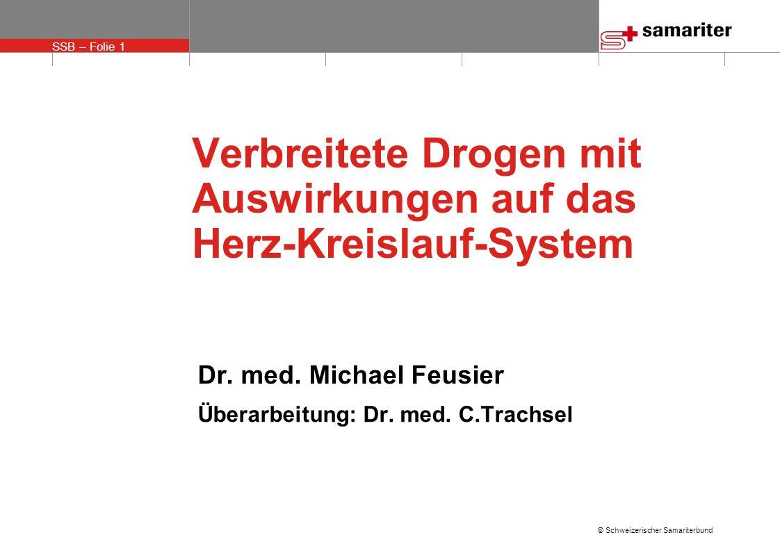 SSB – Folie 12 © Schweizerischer Samariterbund 2C-T-2 & 2C-T-7 tu-si-ti-tu & tu-si-ti-seven Pulver (Schnupfen) und Tabletten Folgen: Arrhythmie, Bluthochdruck, Dehydration, plötzlicher Tod (ZNS) Dauer: 3–5 Stunden (2C-T-2), 8–10 Stunden (2C-T-7)