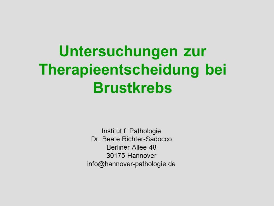 Untersuchungen zur Therapieentscheidung bei Brustkrebs Institut f. Pathologie Dr. Beate Richter-Sadocco Berliner Allee 48 30175 Hannover info@hannover