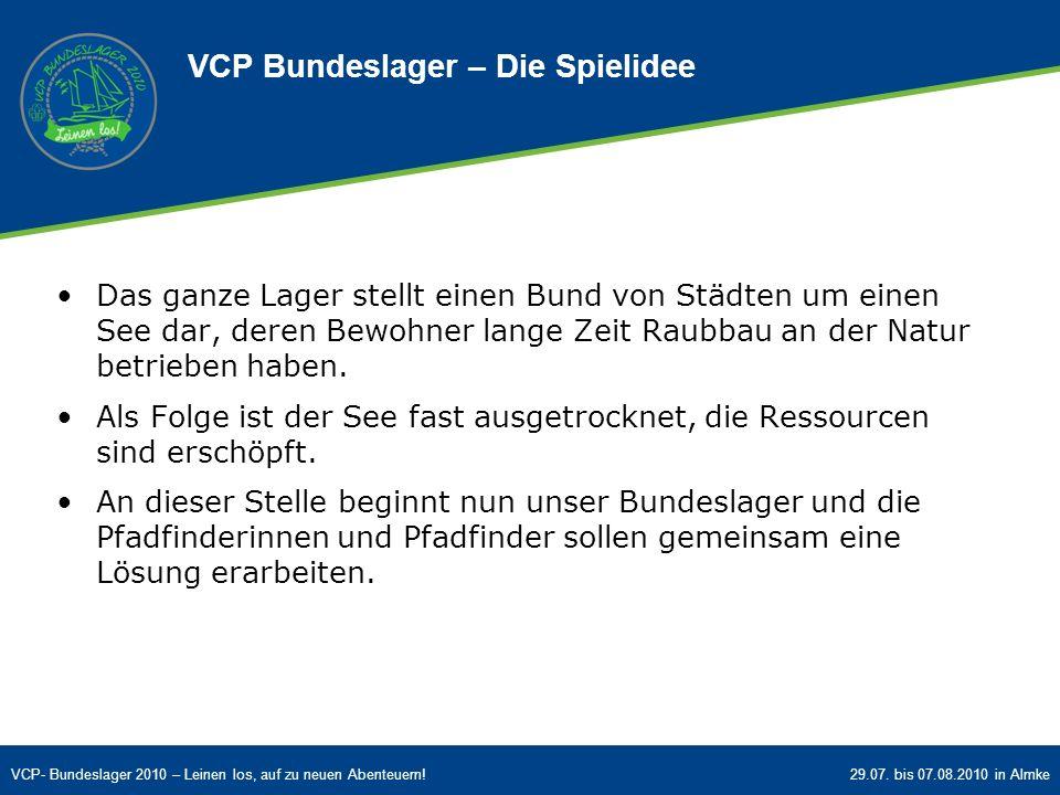 VCP- Bundeslager 2010 – Leinen los, auf zu neuen Abenteuern!29.07. bis 07.08.2010 in Almke VCP Bundeslager – Die Spielidee Das ganze Lager stellt eine