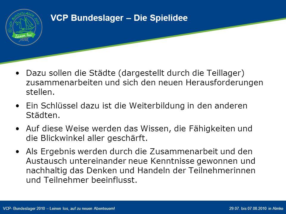 VCP- Bundeslager 2010 – Leinen los, auf zu neuen Abenteuern!29.07. bis 07.08.2010 in Almke Dazu sollen die Städte (dargestellt durch die Teillager) zu