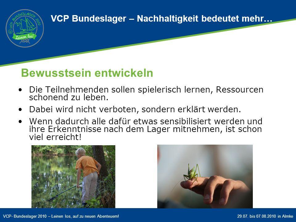 VCP- Bundeslager 2010 – Leinen los, auf zu neuen Abenteuern!29.07. bis 07.08.2010 in Almke Bewusstsein entwickeln Die Teilnehmenden sollen spielerisch