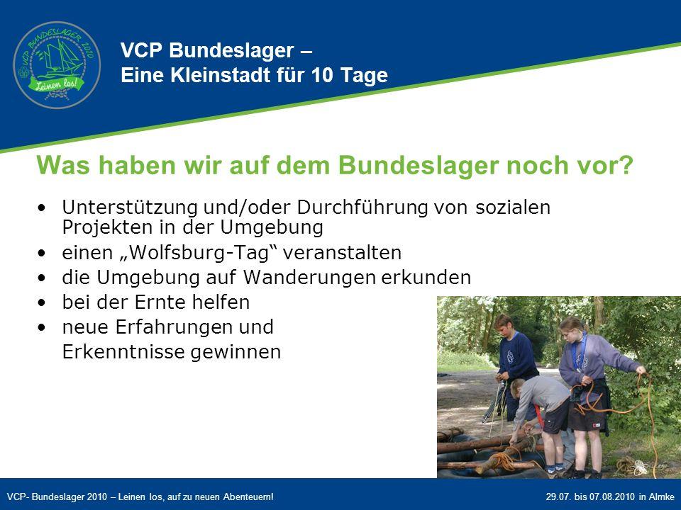 VCP- Bundeslager 2010 – Leinen los, auf zu neuen Abenteuern!29.07. bis 07.08.2010 in Almke Was haben wir auf dem Bundeslager noch vor? Unterstützung u