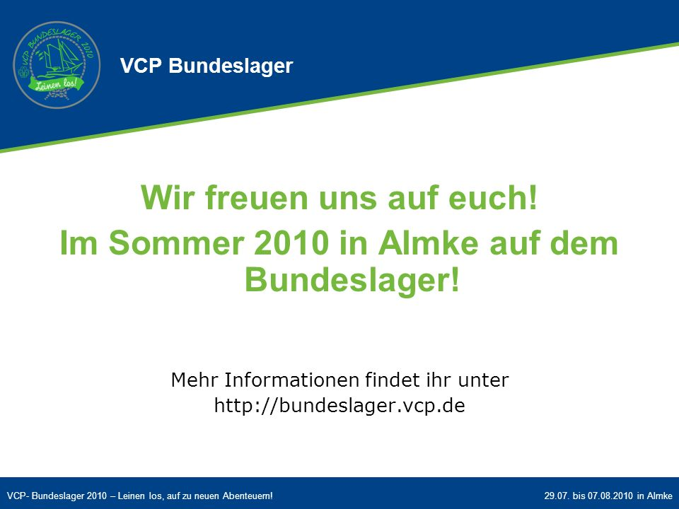 VCP- Bundeslager 2010 – Leinen los, auf zu neuen Abenteuern!29.07. bis 07.08.2010 in Almke Wir freuen uns auf euch! Im Sommer 2010 in Almke auf dem Bu