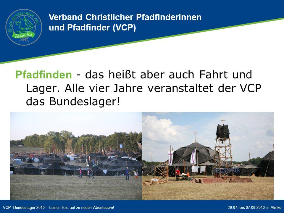 VCP- Bundeslager 2010 – Leinen los, auf zu neuen Abenteuern!29.07. bis 07.08.2010 in Almke Pfadfinden - das heißt aber auch Fahrt und Lager. Alle vier