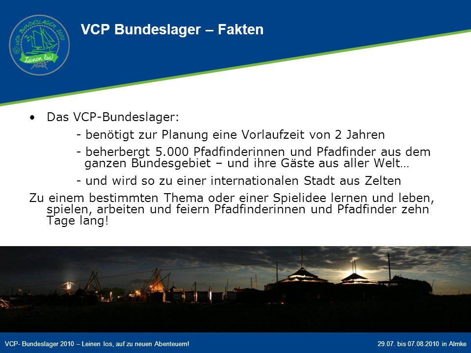 VCP- Bundeslager 2010 – Leinen los, auf zu neuen Abenteuern!29.07. bis 07.08.2010 in Almke Das VCP-Bundeslager: - benötigt zur Planung eine Vorlaufzei