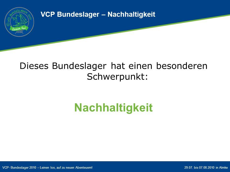 VCP- Bundeslager 2010 – Leinen los, auf zu neuen Abenteuern!29.07. bis 07.08.2010 in Almke VCP Bundeslager – Nachhaltigkeit Dieses Bundeslager hat ein