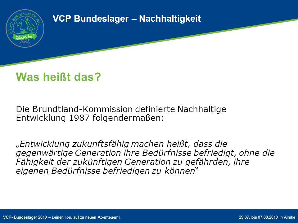 VCP- Bundeslager 2010 – Leinen los, auf zu neuen Abenteuern!29.07. bis 07.08.2010 in Almke Was heißt das? Die Brundtland-Kommission definierte Nachhal
