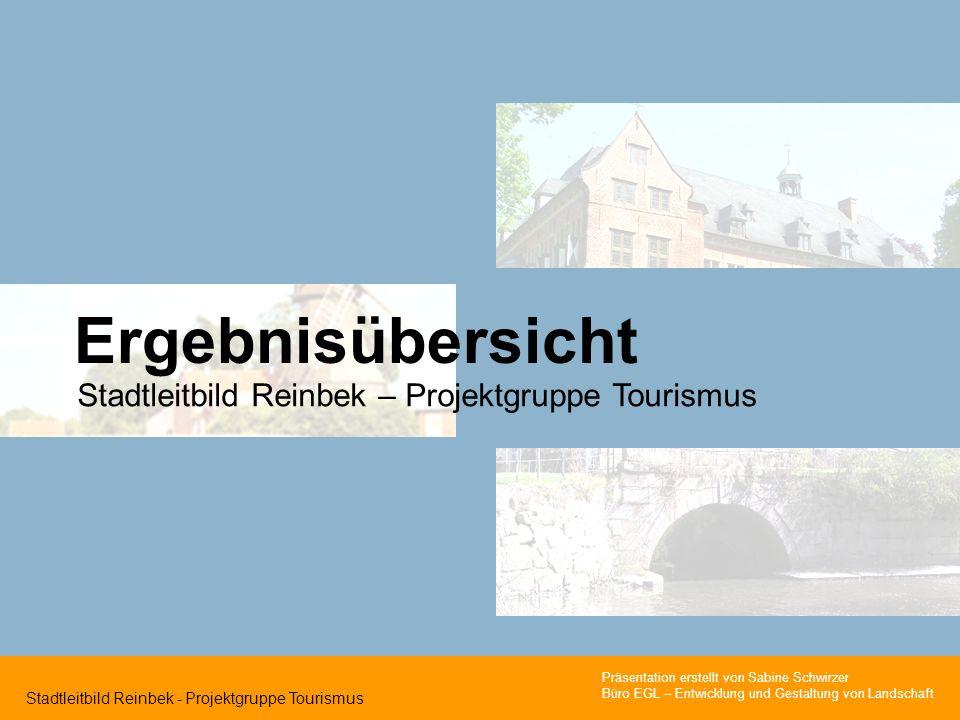 Stadtleitbild Reinbek - Projektgruppe Tourismus Stadtleitbild Reinbek – Projektgruppe Tourismus Ergebnisübersicht Präsentation erstellt von Sabine Schwirzer Büro EGL – Entwicklung und Gestaltung von Landschaft