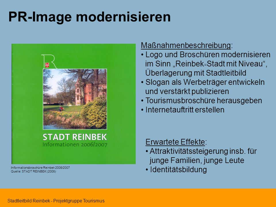Stadtleitbild Reinbek - Projektgruppe Tourismus PR-Image modernisieren Maßnahmenbeschreibung: Logo und Broschüren modernisieren im Sinn Reinbek = Stad