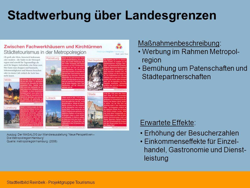 Stadtleitbild Reinbek - Projektgruppe Tourismus Stadtwerbung über Landesgrenzen Maßnahmenbeschreibung: Werbung im Rahmen Metropol- region Bemühung um