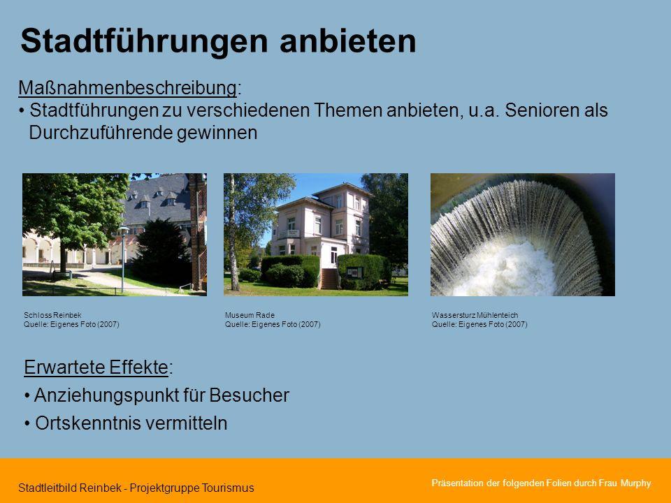 Stadtleitbild Reinbek - Projektgruppe Tourismus Stadtführungen anbieten Maßnahmenbeschreibung: Stadtführungen zu verschiedenen Themen anbieten, u.a.