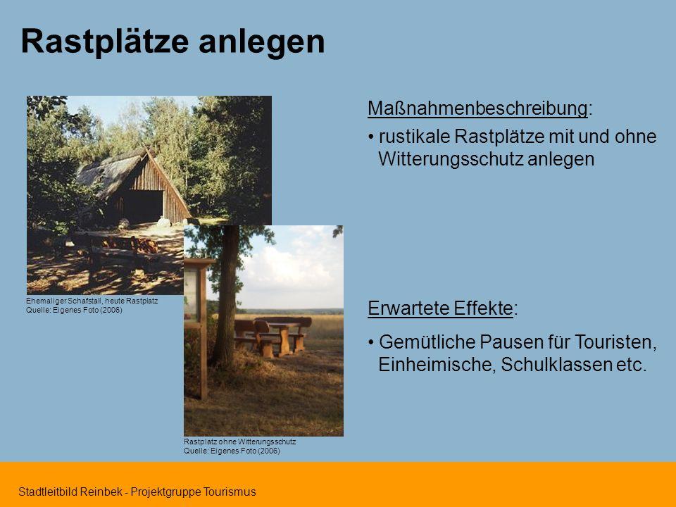 Stadtleitbild Reinbek - Projektgruppe Tourismus Ehemaliger Schafstall, heute Rastplatz Quelle: Eigenes Foto (2006) Erwartete Effekte: Gemütliche Pausen für Touristen, Einheimische, Schulklassen etc.