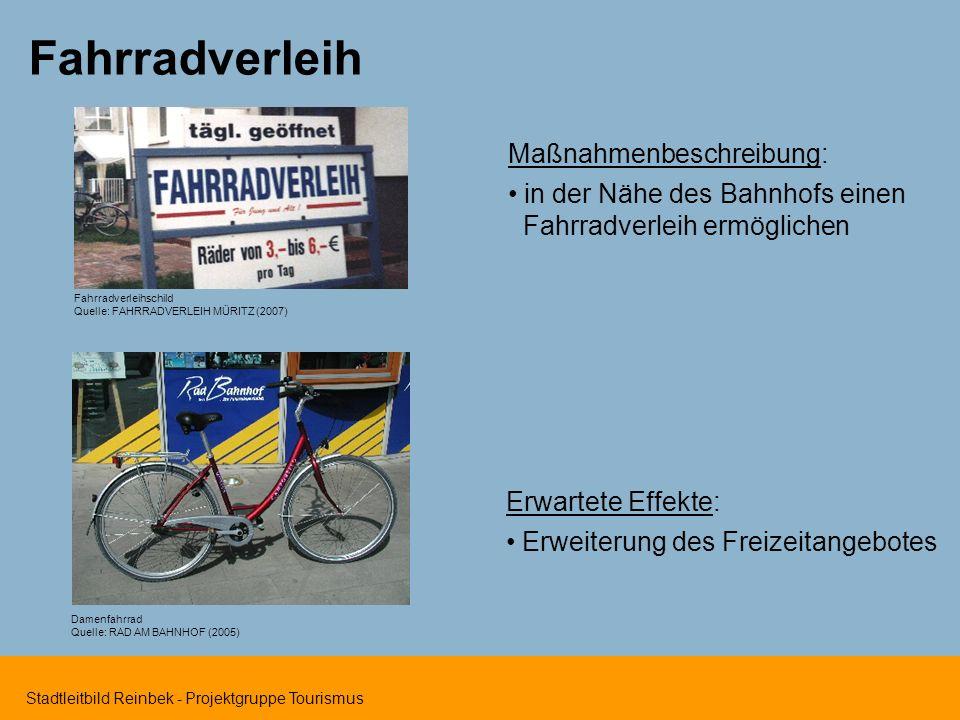 Stadtleitbild Reinbek - Projektgruppe Tourismus Fahrradverleih Maßnahmenbeschreibung: in der Nähe des Bahnhofs einen Fahrradverleih ermöglichen Erwartete Effekte: Erweiterung des Freizeitangebotes Fahrradverleihschild Quelle: FAHRRADVERLEIH MÜRITZ (2007) Damenfahrrad Quelle: RAD AM BAHNHOF (2005)