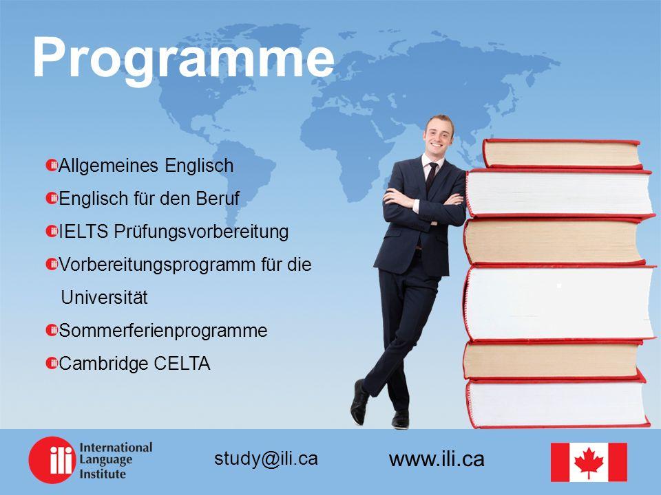 www.ili.ca study@ili.ca Programme Allgemeines Englisch Englisch für den Beruf IELTS Prüfungsvorbereitung Vorbereitungsprogramm für die Universität Sommerferienprogramme Cambridge CELTA
