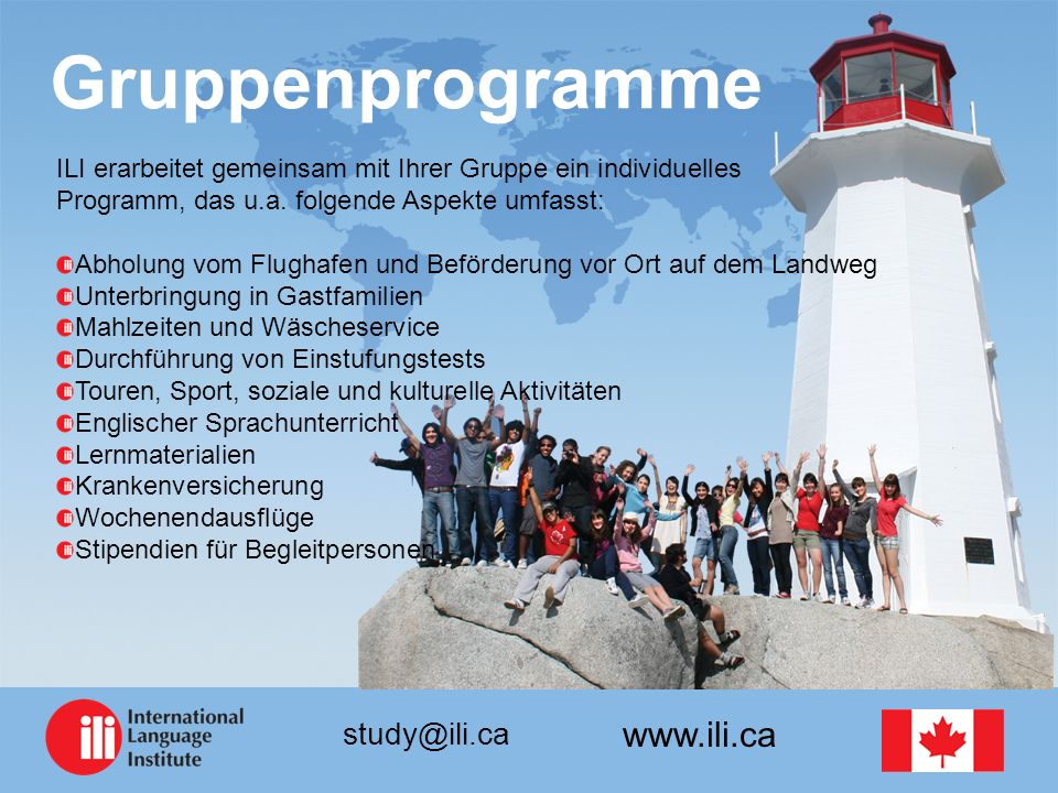 www.ili.ca study@ili.ca Gruppenprogramme ILI erarbeitet gemeinsam mit Ihrer Gruppe ein individuelles Programm, das u.a.