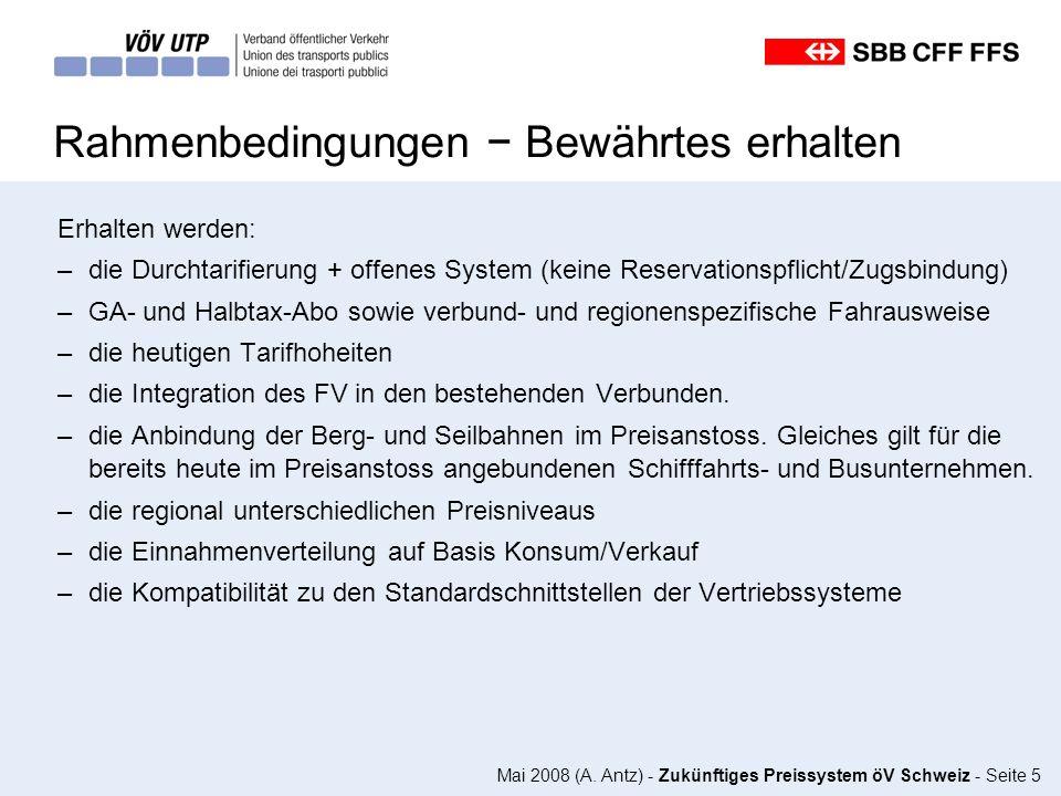 Mai 2008 (A. Antz) - Zukünftiges Preissystem öV Schweiz - Seite 5 Rahmenbedingungen Bewährtes erhalten Erhalten werden: –die Durchtarifierung + offene