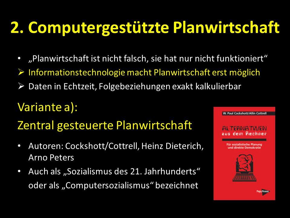 2. Computergestützte Planwirtschaft Planwirtschaft ist nicht falsch, sie hat nur nicht funktioniert Informationstechnologie macht Planwirtschaft erst