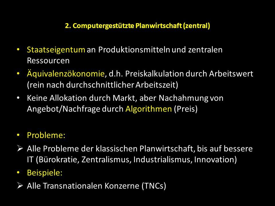 2. Computergestützte Planwirtschaft (zentral) Staatseigentum an Produktionsmitteln und zentralen Ressourcen Äquivalenzökonomie, d.h. Preiskalkulation