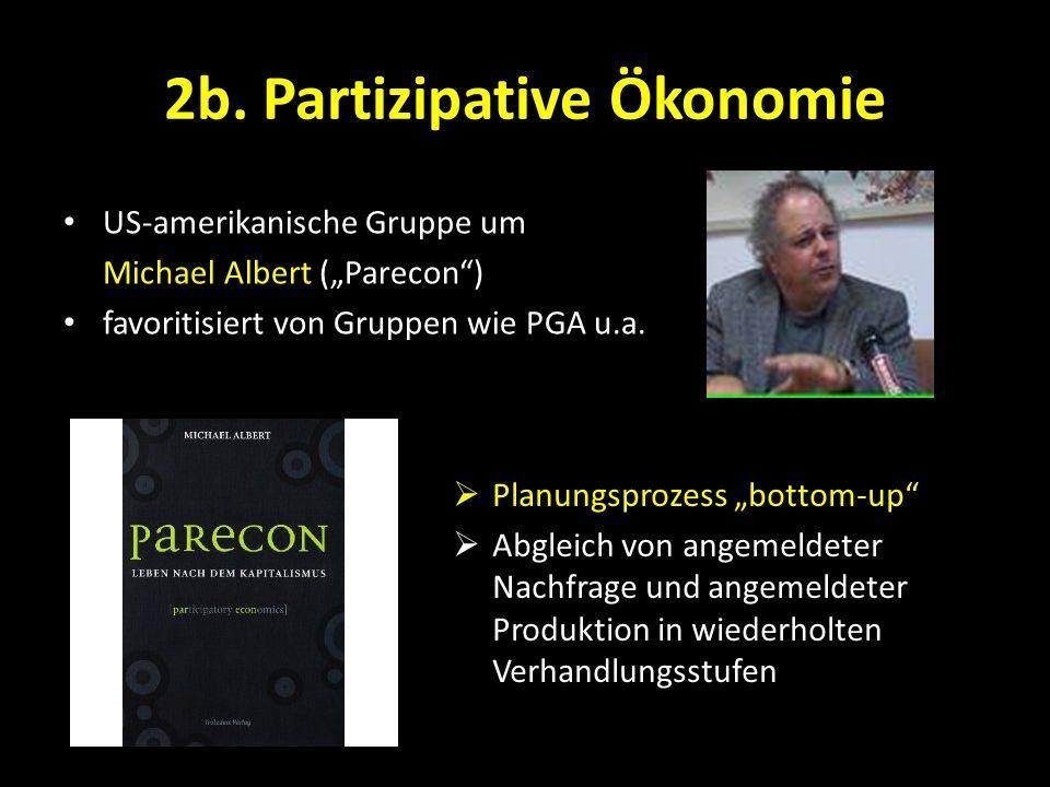 2b. Partizipative Ökonomie US-amerikanische Gruppe um Michael Albert (Parecon) favoritisiert von Gruppen wie PGA u.a. Planungsprozess bottom-up Abglei